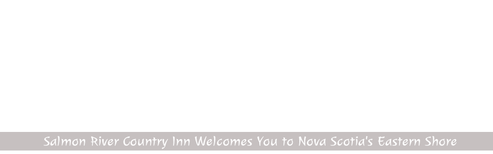 Salmon River Country Inn heisst Sie Herzlich Willkommen an Nova Scotia's Eastern Shore